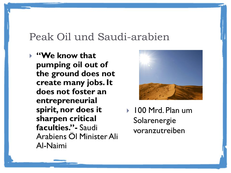 Peak Oil und Saudi-arabien We know that pumping oil out of the ground does not create many jobs. It does not foster an entrepreneurial spirit, nor doe