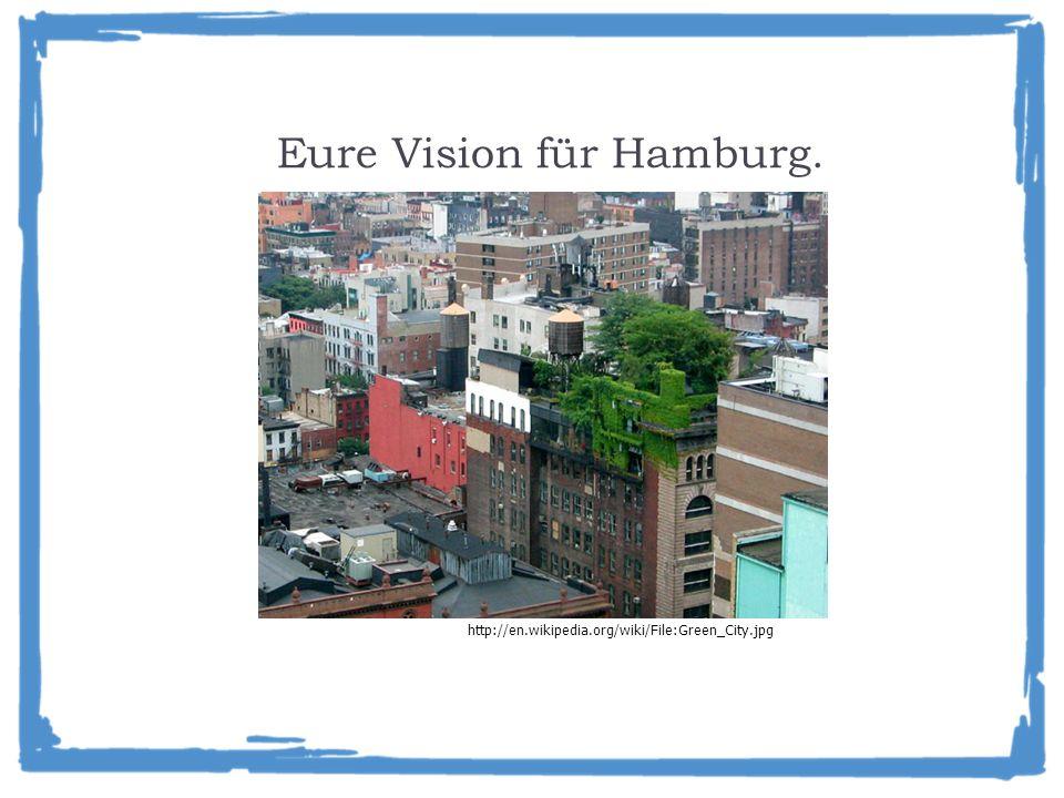 Eure Vision für Hamburg. http://en.wikipedia.org/wiki/File:Green_City.jpg