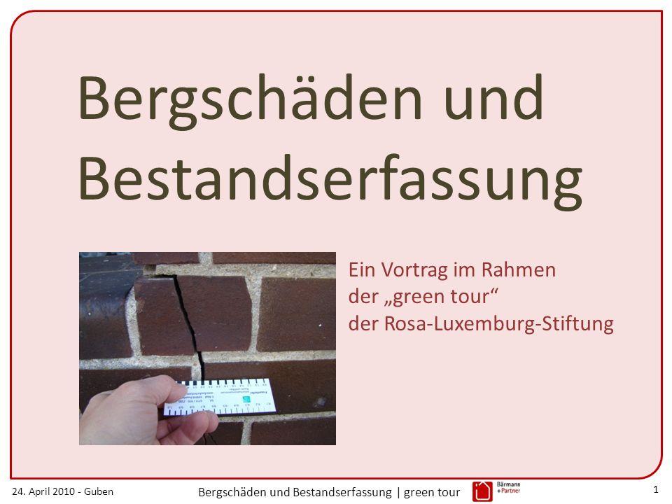 24. April 2010 - Guben Bergschäden und Bestandserfassung | green tour 1 Bergschäden und Bestandserfassung Ein Vortrag im Rahmen der green tour der Ros
