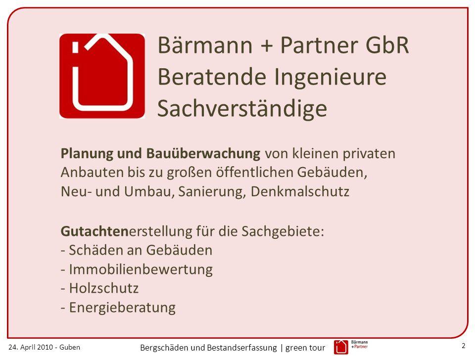 24. April 2010 - Guben Bergschäden und Bestandserfassung | green tour 2 Bärmann + Partner GbR Beratende Ingenieure Sachverständige Planung und Bauüber