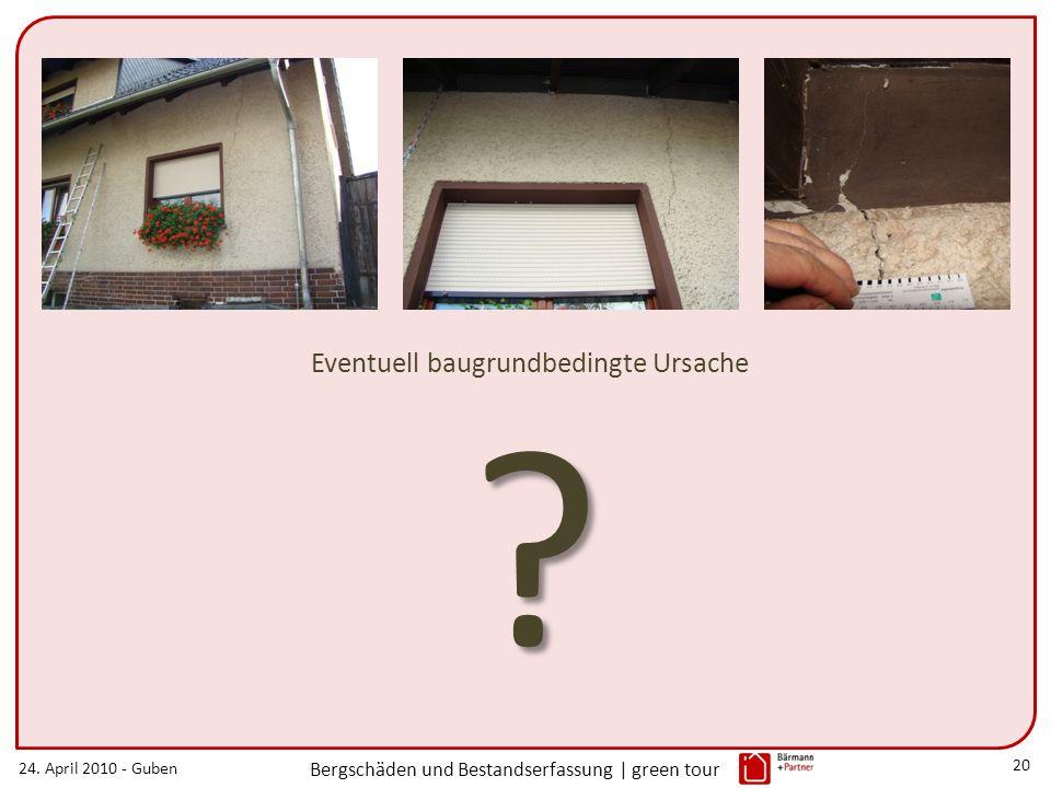 24. April 2010 - Guben Bergschäden und Bestandserfassung | green tour 20 Eventuell baugrundbedingte Ursache ?