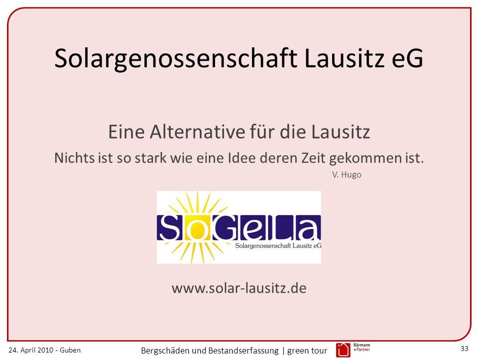 24. April 2010 - Guben Bergschäden und Bestandserfassung | green tour 33 Solargenossenschaft Lausitz eG Eine Alternative für die Lausitz Nichts ist so