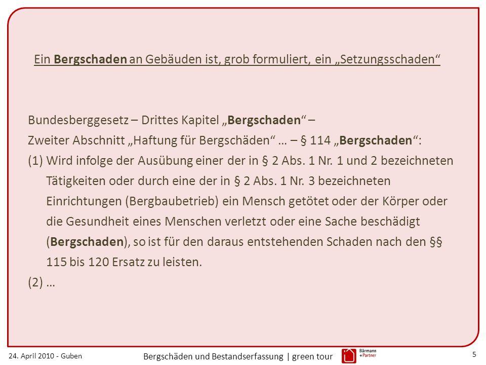 24. April 2010 - Guben Bergschäden und Bestandserfassung | green tour 5 Bundesberggesetz – Drittes Kapitel Bergschaden – Zweiter Abschnitt Haftung für