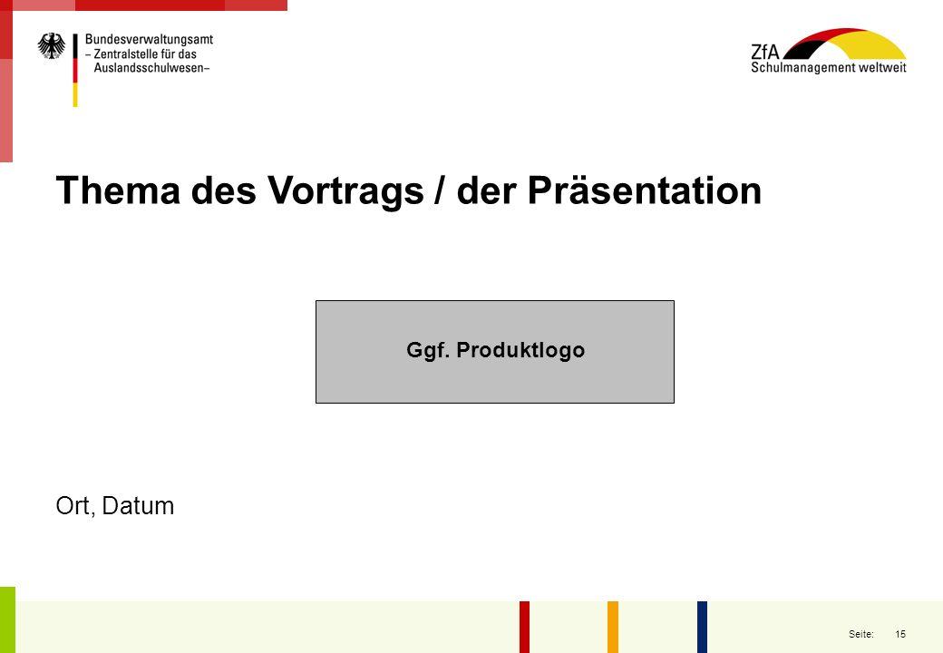 15 Seite: Thema des Vortrags / der Präsentation Ort, Datum Ggf. Produktlogo