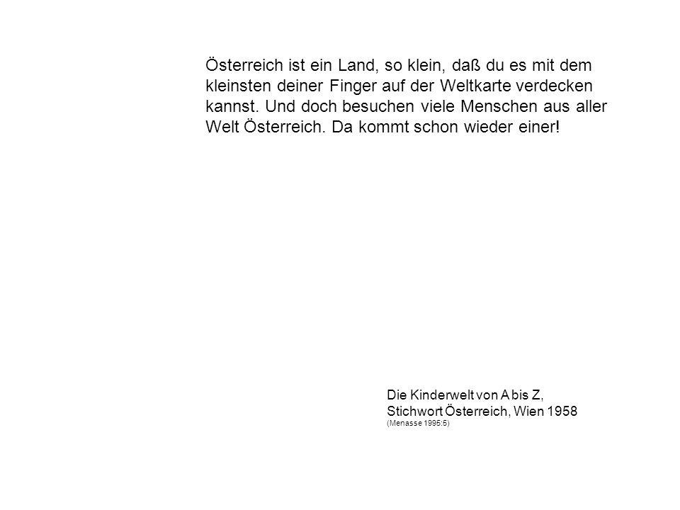Österreich ist ein Land, so klein, daß du es mit dem kleinsten deiner Finger auf der Weltkarte verdecken kannst.