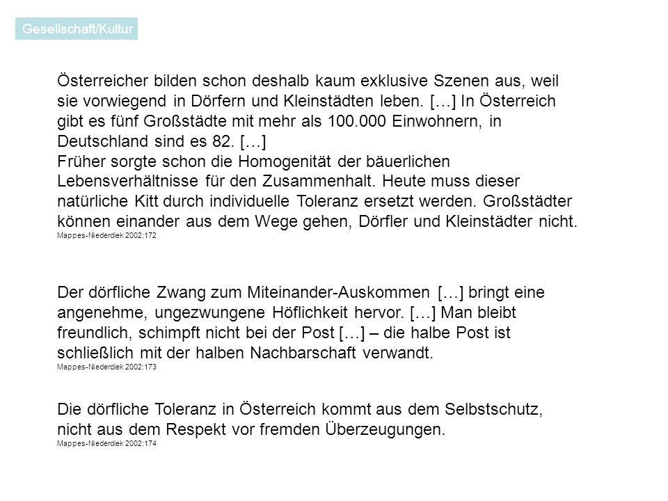 Österreicher bilden schon deshalb kaum exklusive Szenen aus, weil sie vorwiegend in Dörfern und Kleinstädten leben.
