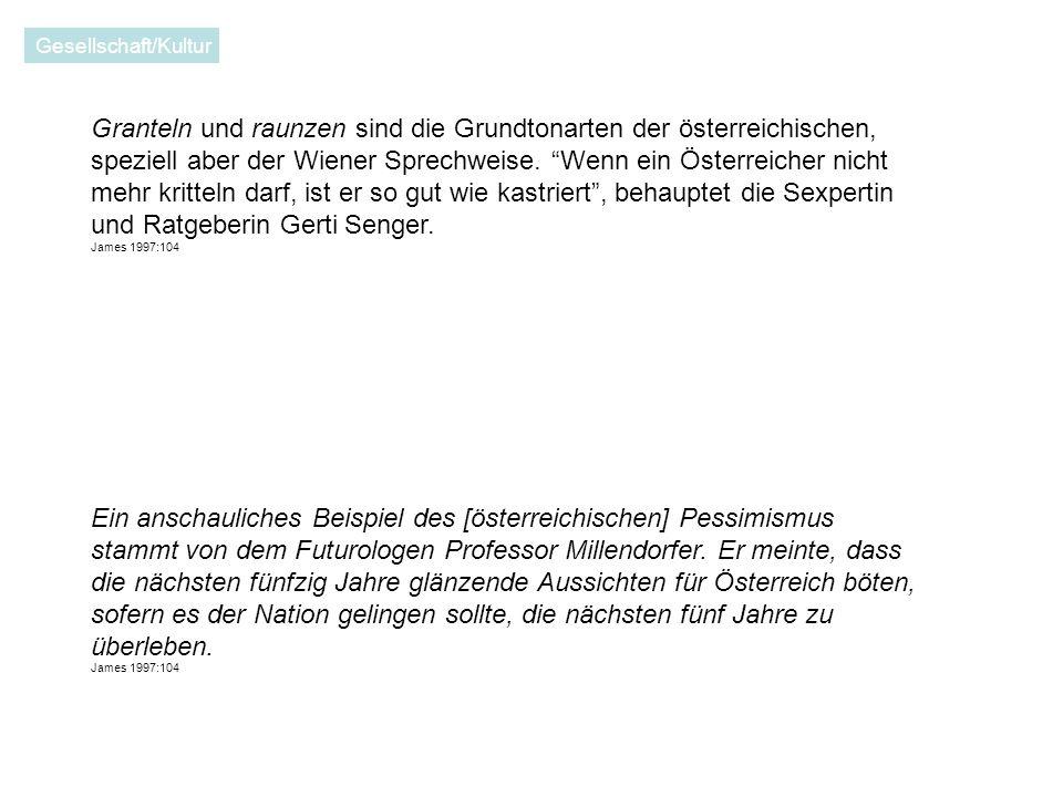 Gesellschaft/Kultur Granteln und raunzen sind die Grundtonarten der österreichischen, speziell aber der Wiener Sprechweise.