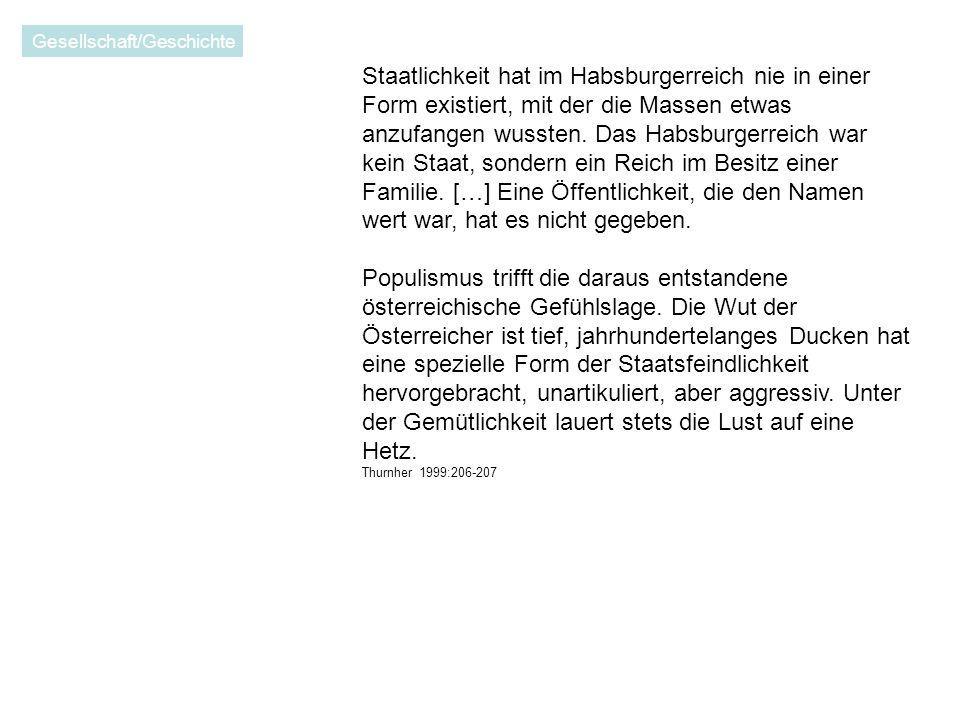 Staatlichkeit hat im Habsburgerreich nie in einer Form existiert, mit der die Massen etwas anzufangen wussten.