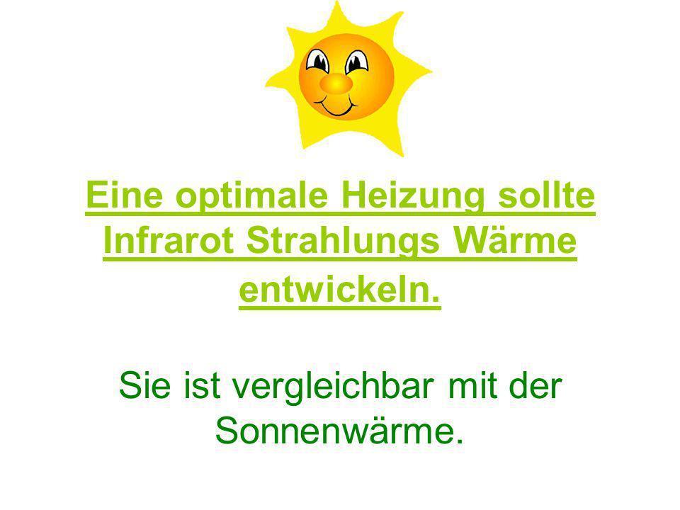 Eine optimale Heizung sollte Infrarot Strahlungs Wärme entwickeln. Sie ist vergleichbar mit der Sonnenwärme.