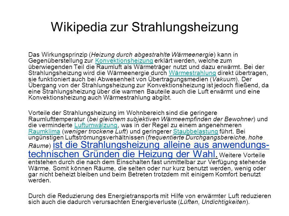 Wikipedia zur Strahlungsheizung Das Wirkungsprinzip (Heizung durch abgestrahlte Wärmeenergie) kann in Gegenüberstellung zur Konvektionsheizung erklärt