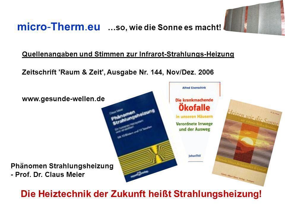 micro-Therm.eu …so, wie die Sonne es macht! Die Heiztechnik der Zukunft heißt Strahlungsheizung! Phänomen Strahlungsheizung - Prof. Dr. Claus Meier Ze