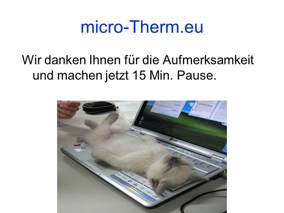 micro-Therm.eu Wir danken Ihnen für die Aufmerksamkeit und machen jetzt 15 Min. Pause.