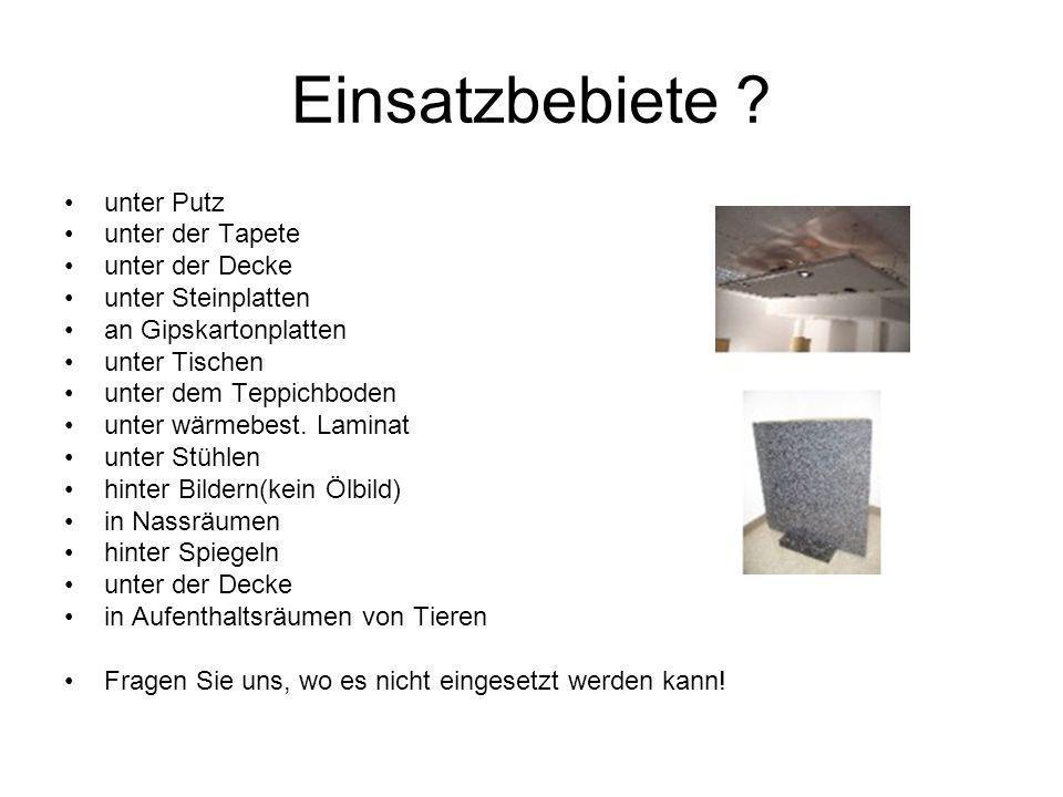 Einsatzbebiete ? unter Putz unter der Tapete unter der Decke unter Steinplatten an Gipskartonplatten unter Tischen unter dem Teppichboden unter wärmeb