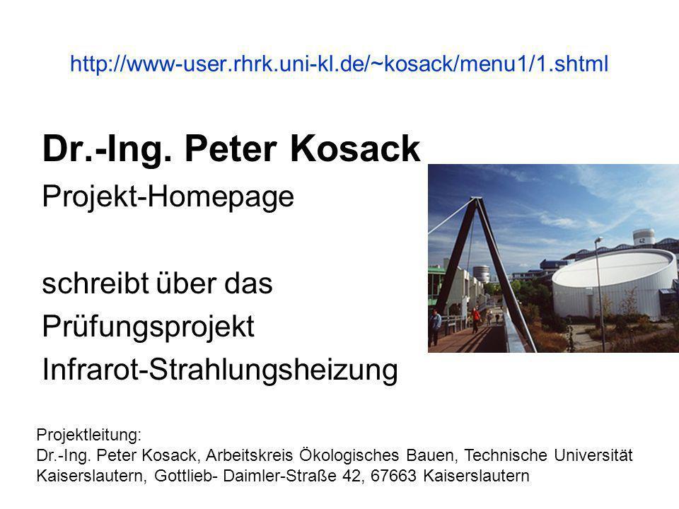 http://www-user.rhrk.uni-kl.de/~kosack/menu1/1.shtml Dr.-Ing. Peter Kosack Projekt-Homepage schreibt über das Prüfungsprojekt Infrarot-Strahlungsheizu