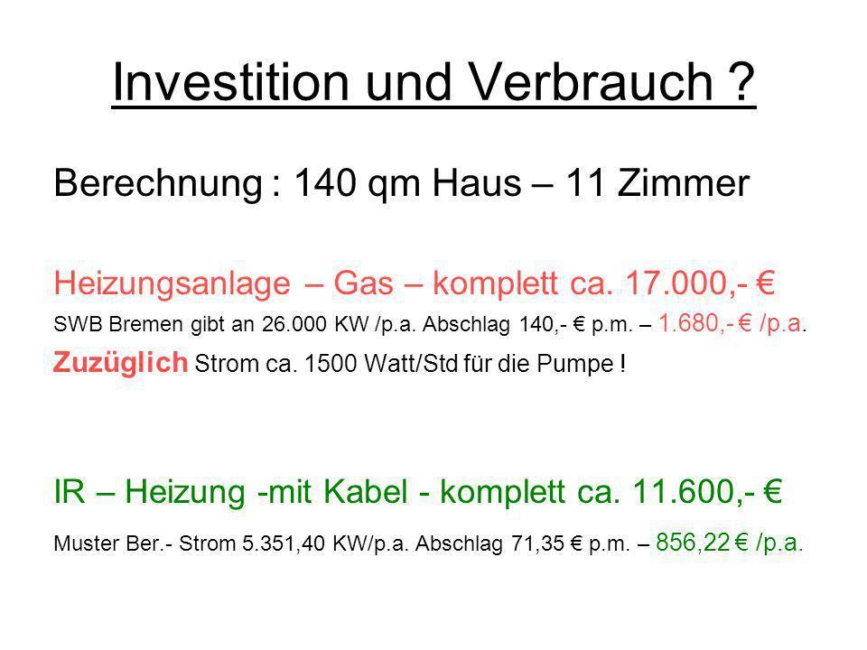 Investition und Verbrauch ? Berechnung : 140 qm Haus – 11 Zimmer Heizungsanlage – Gas – komplett ca. 17.000,- SWB Bremen gibt an 26.000 KW /p.a. Absch