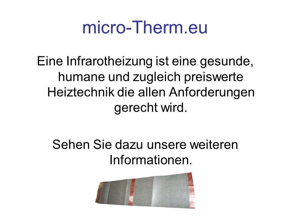 micro-Therm.eu Eine Infrarotheizung ist eine gesunde, humane und zugleich preiswerte Heiztechnik die allen Anforderungen gerecht wird. Sehen Sie dazu