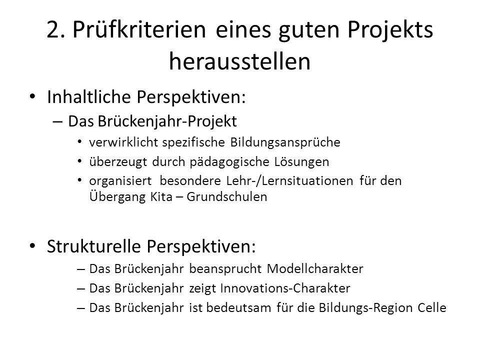 2. Prüfkriterien eines guten Projekts herausstellen Inhaltliche Perspektiven: – Das Brückenjahr-Projekt verwirklicht spezifische Bildungsansprüche übe