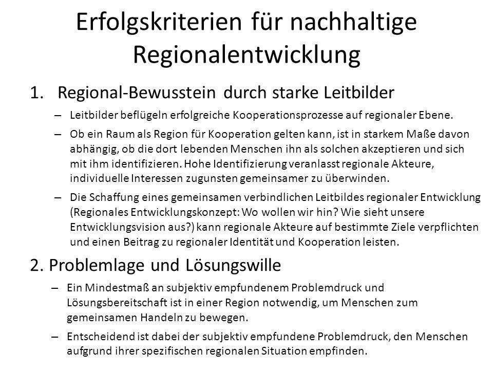 Erfolgskriterien für nachhaltige Regionalentwicklung 1.Regional-Bewusstein durch starke Leitbilder – Leitbilder beflügeln erfolgreiche Kooperationspro