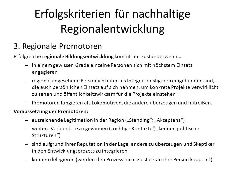 Erfolgskriterien für nachhaltige Regionalentwicklung 3. Regionale Promotoren Erfolgreiche regionale Bildungsentwicklung kommt nur zustande, wenn… – in