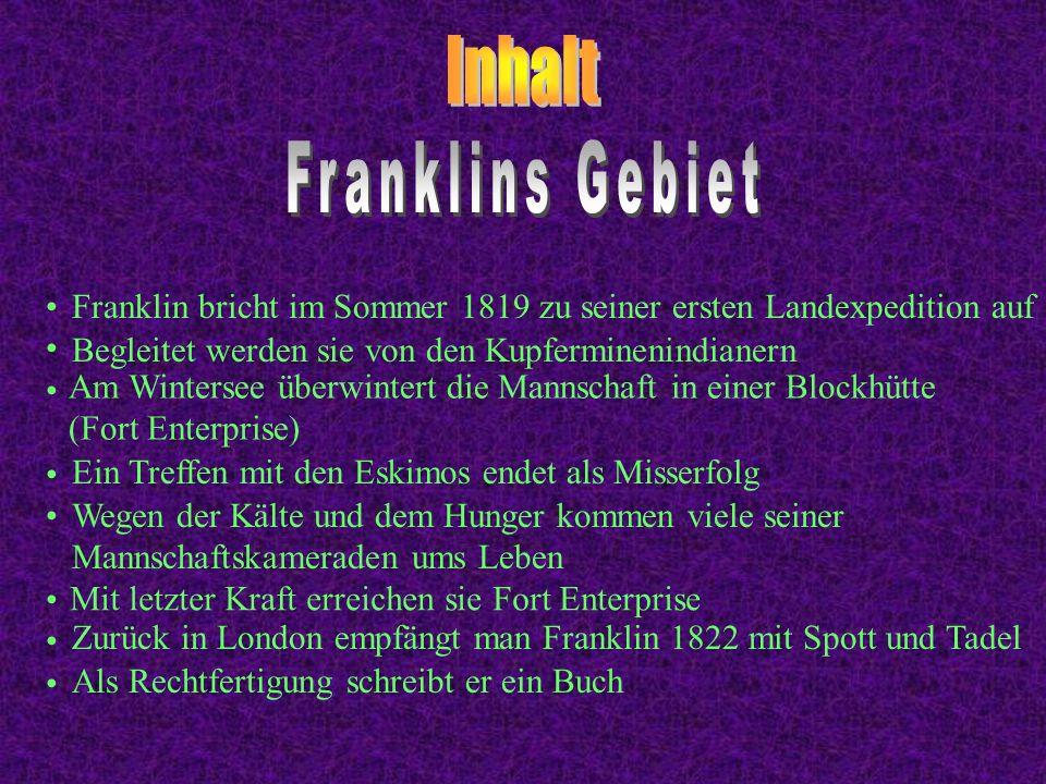 Franklin bricht im Sommer 1819 zu seiner ersten Landexpedition auf Begleitet werden sie von den Kupferminenindianern Am Wintersee überwintert die Mann