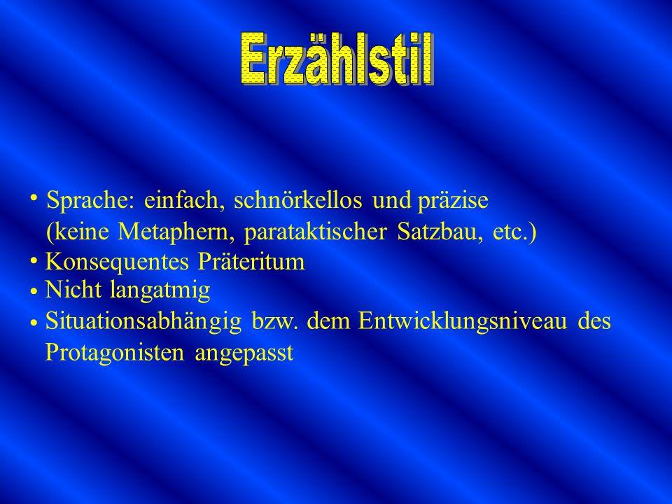 Sprache: einfach, schnörkellos und präzise (keine Metaphern, parataktischer Satzbau, etc.) Konsequentes Präteritum Nicht langatmig Situationsabhängig