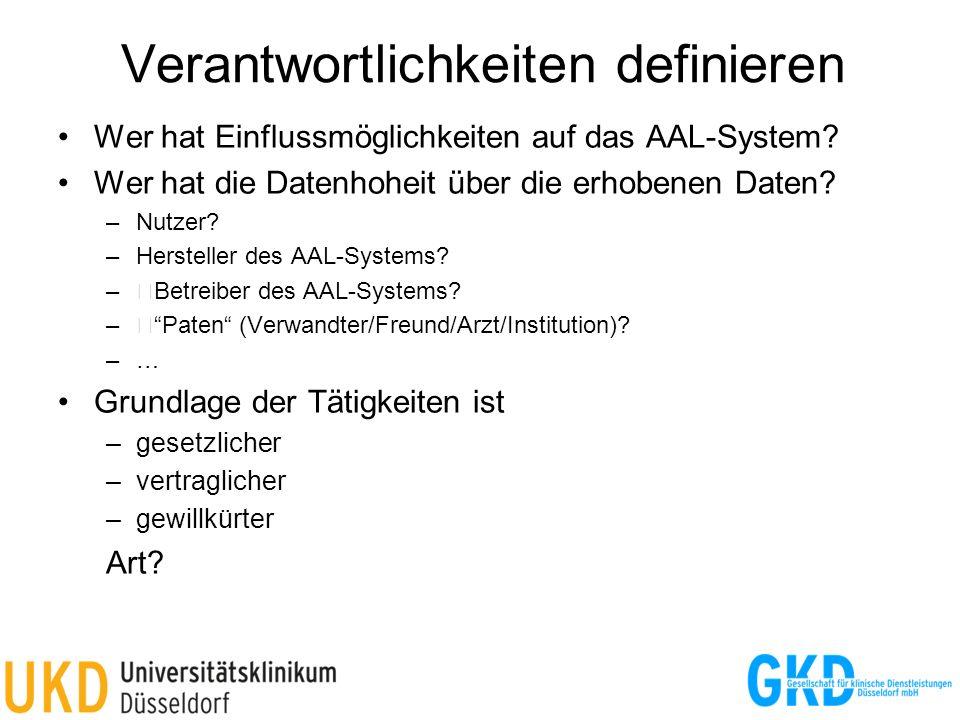 Verantwortlichkeiten definieren Wer hat Einflussmöglichkeiten auf das AAL-System? Wer hat die Datenhoheit über die erhobenen Daten? –Nutzer? –Herstell