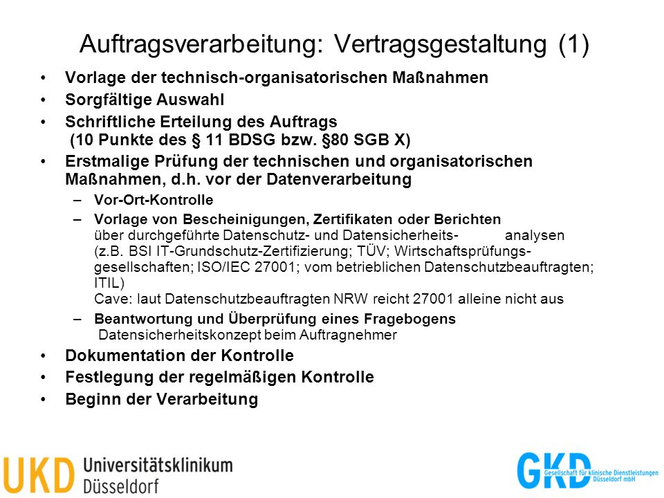 Auftragsverarbeitung: Vertragsgestaltung (1) Vorlage der technisch-organisatorischen Maßnahmen Sorgfältige Auswahl Schriftliche Erteilung des Auftrags