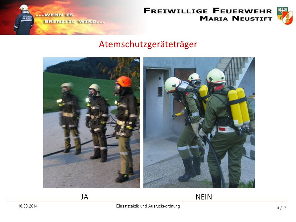 /17 Atemschutzgeräteträger JANEIN 10.03.2014Einsatztaktik und Ausrückeordnung 4