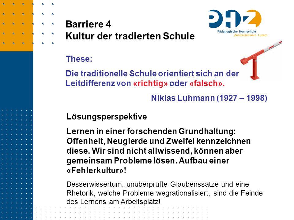 These: Die traditionelle Schule orientiert sich an der Leitdifferenz von «richtig» oder «falsch». Niklas Luhmann (1927 – 1998) Barriere 4 Kultur der t