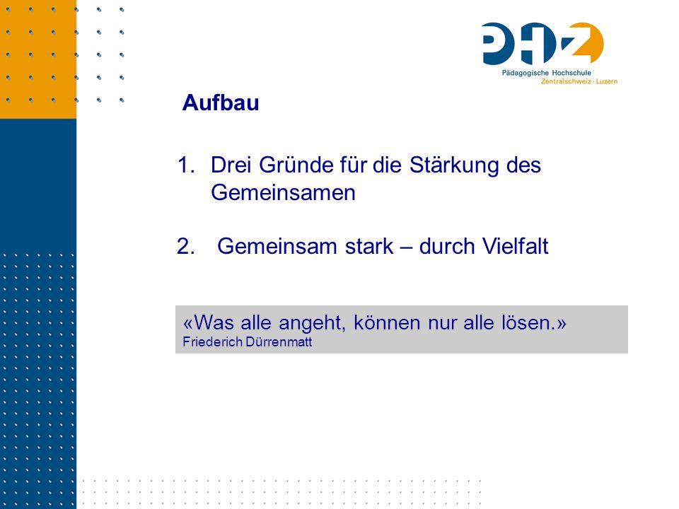 «Was alle angeht, können nur alle lösen.» Friederich Dürrenmatt 1.Drei Gründe für die Stärkung des Gemeinsamen 2. Gemeinsam stark – durch Vielfalt Auf