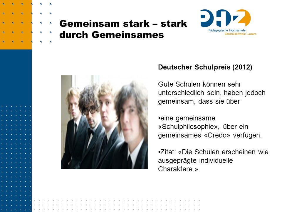 Gemeinsam stark – stark durch Gemeinsames Deutscher Schulpreis (2012) Gute Schulen können sehr unterschiedlich sein, haben jedoch gemeinsam, dass sie
