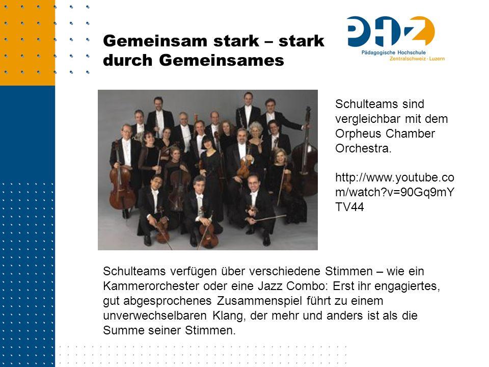 Gemeinsam stark – stark durch Gemeinsames Schulteams sind vergleichbar mit dem Orpheus Chamber Orchestra. http://www.youtube.co m/watch?v=90Gq9mY TV44