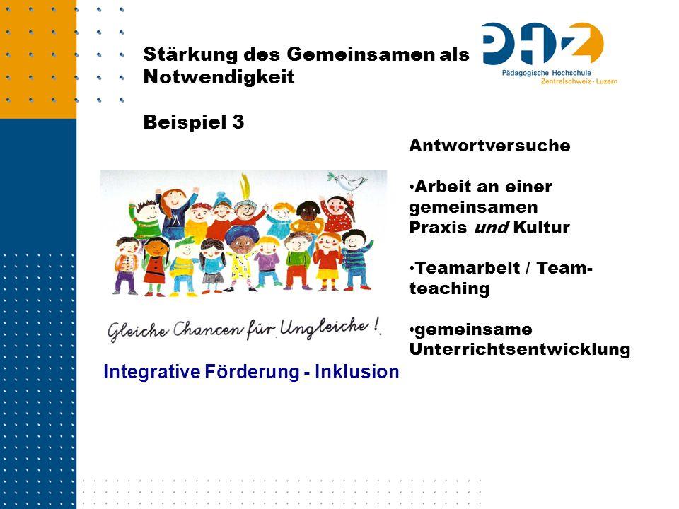 Integrative Förderung - Inklusion Stärkung des Gemeinsamen als Notwendigkeit Beispiel 3 Antwortversuche Arbeit an einer gemeinsamen Praxis und Kultur