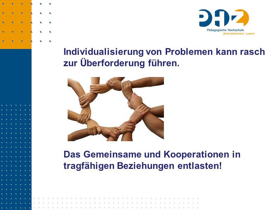 Individualisierung von Problemen kann rasch zur Überforderung führen. Das Gemeinsame und Kooperationen in tragfähigen Beziehungen entlasten!