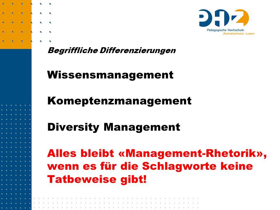 Begriffliche Differenzierungen Wissensmanagement Komeptenzmanagement Diversity Management Alles bleibt «Management-Rhetorik», wenn es für die Schlagwo