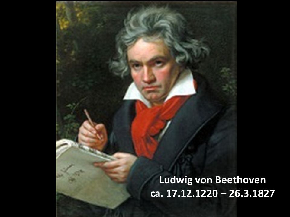 Ludwig von Beethoven ca. 17.12.1220 – 26.3.1827