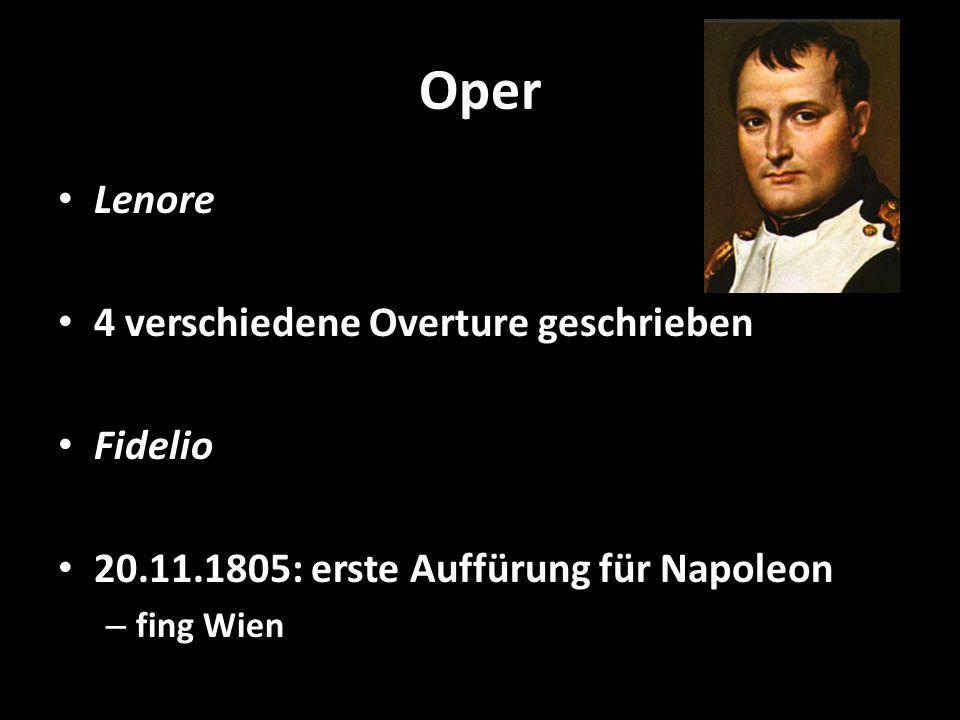 Oper Lenore 4 verschiedene Overture geschrieben Fidelio 20.11.1805: erste Auffürung für Napoleon – fing Wien