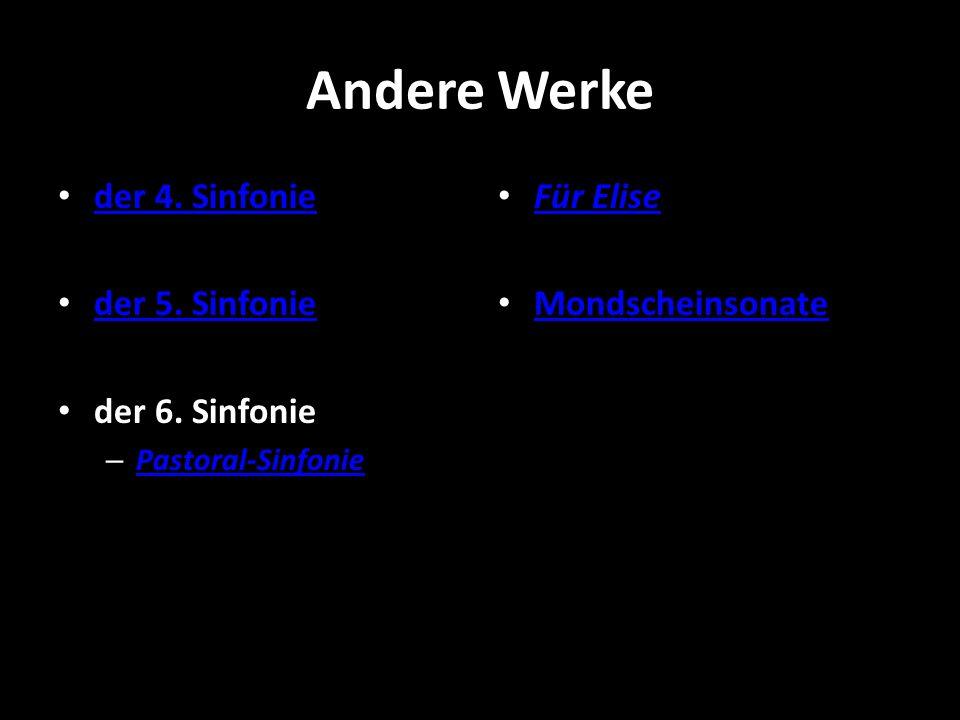 Andere Werke der 4. Sinfonie der 5. Sinfonie der 6. Sinfonie – Pastoral-Sinfonie Pastoral-Sinfonie Für Elise Mondscheinsonate