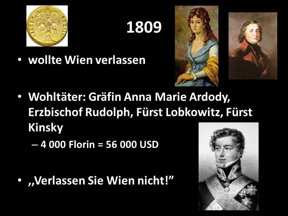 1809 wollte Wien verlassen Wohltäter: Gräfin Anna Marie Ardody, Erzbischof Rudolph, Fürst Lobkowitz, Fürst Kinsky – 4 000 Florin = 56 000 USD,,Verlass