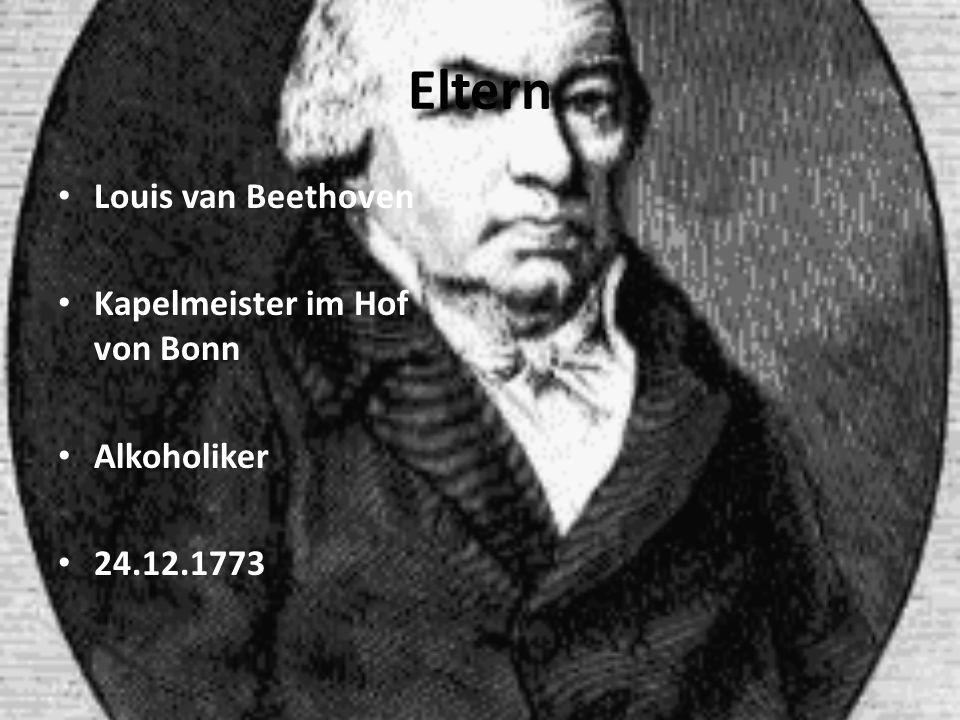 Eltern Louis van Beethoven Kapelmeister im Hof von Bonn Alkoholiker 24.12.1773
