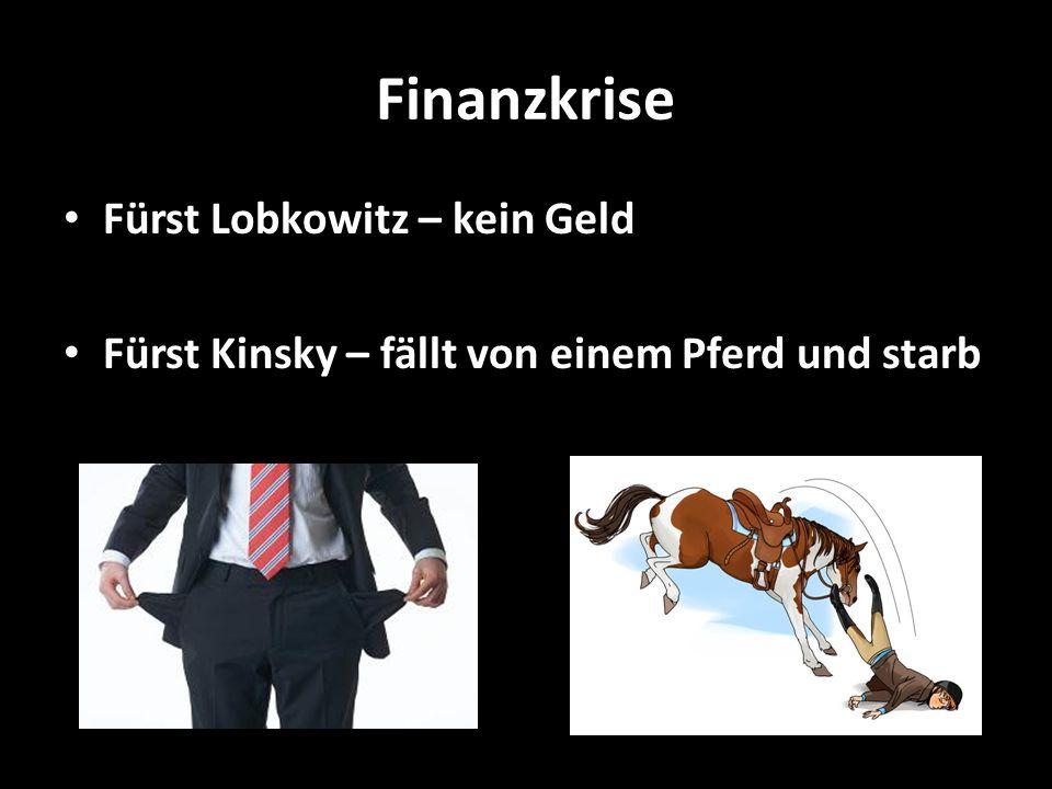 Finanzkrise Fürst Lobkowitz – kein Geld Fürst Kinsky – fällt von einem Pferd und starb