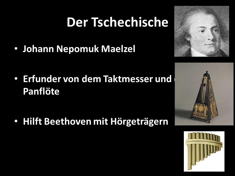 Der Tschechische Johann Nepomuk Maelzel Erfunder von dem Taktmesser und der Panflöte Hilft Beethoven mit Hörgeträgern