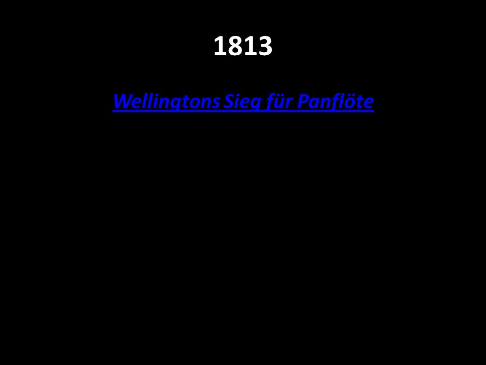 1813 Wellingtons Sieg für Panflöte