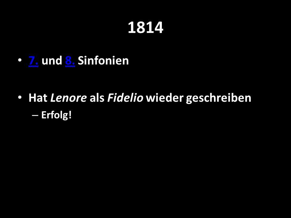1814 7. und 8. Sinfonien 7.8. Hat Lenore als Fidelio wieder geschreiben – Erfolg!