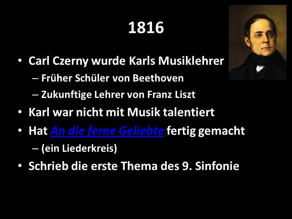 1816 Carl Czerny wurde Karls Musiklehrer – Früher Schüler von Beethoven – Zukunftige Lehrer von Franz Liszt Karl war nicht mit Musik talentiert Hat An