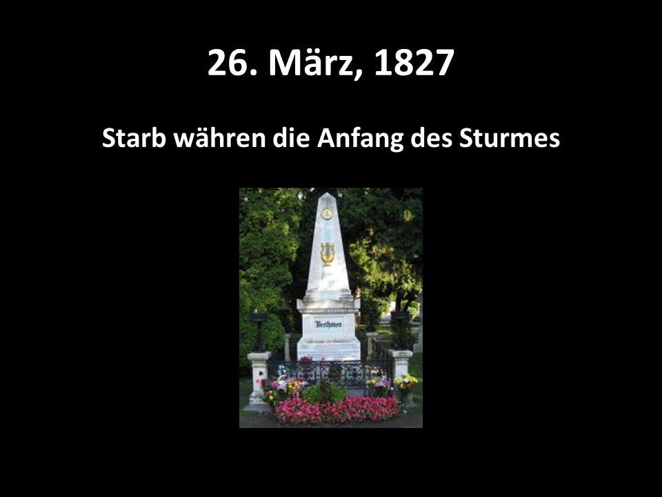 26. März, 1827 Starb währen die Anfang des Sturmes