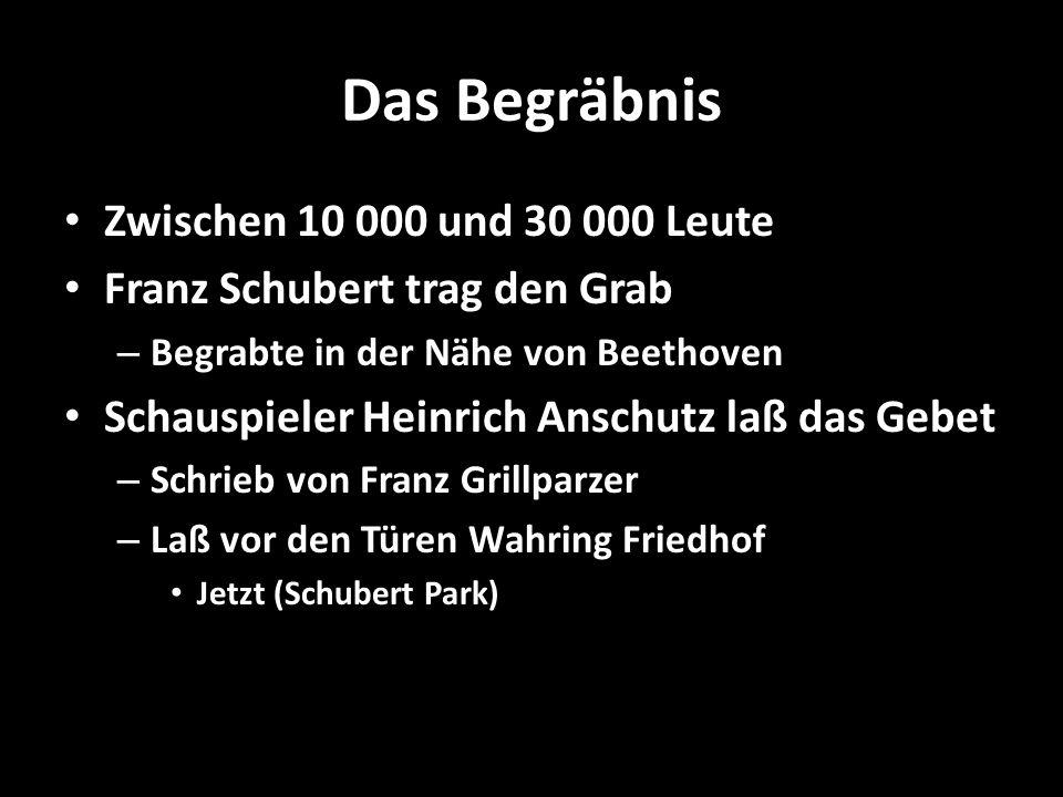Das Begräbnis Zwischen 10 000 und 30 000 Leute Franz Schubert trag den Grab – Begrabte in der Nähe von Beethoven Schauspieler Heinrich Anschutz laß da