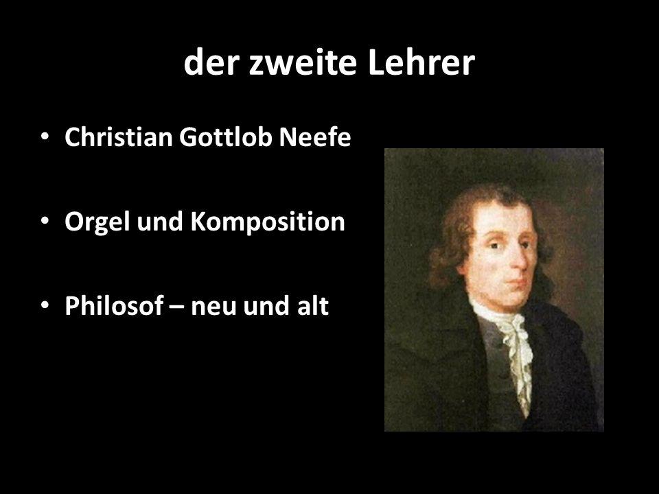 der zweite Lehrer Christian Gottlob Neefe Orgel und Komposition Philosof – neu und alt