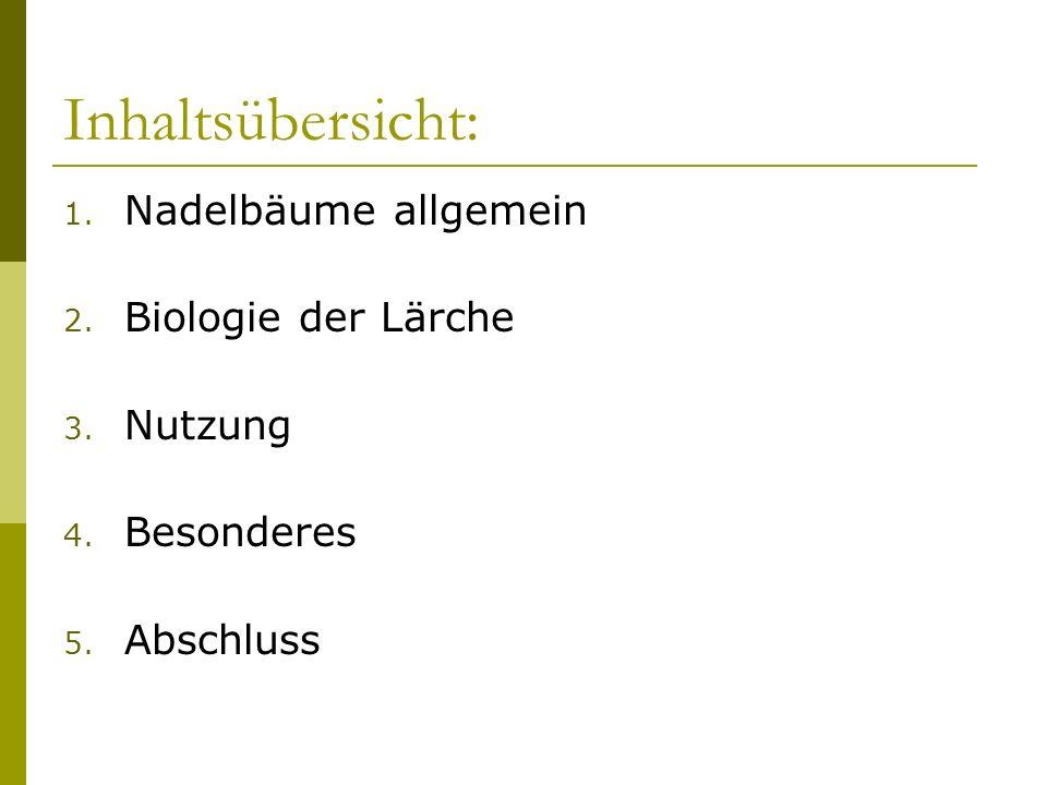 Inhaltsübersicht: 1. Nadelbäume allgemein 2. Biologie der Lärche 3. Nutzung 4. Besonderes 5. Abschluss