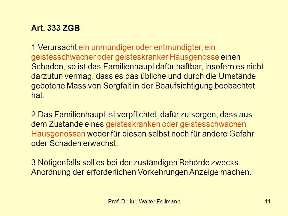 Prof. Dr. iur. Walter Fellmann11 Art. 333 ZGB 1 Verursacht ein unmündiger oder entmündigter, ein geistesschwacher oder geisteskranker Hausgenosse eine